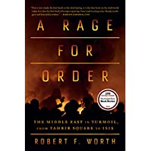A Rage for Order: The Middle East in Turmoil, from Tahrir Square to ISIS (English Edition)