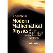 A Course in Modern Mathematical Physics: Groups, Hilbert Space and Differential Geometry (English Edition)