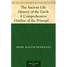 The Ancient Life History of the Earth A Comprehensive Outline of the Principles and Leading Facts of Palæontological Science (English Edition)