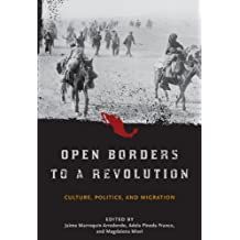 Open Borders to a Revolution: Culture, Politics, and Migration (Smithsonian Contributions to Knowledge) (English Edition)