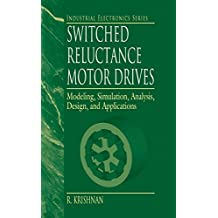 Switched Reluctance Motor Drives: Modeling, Simulation, Analysis, Design, and Applications (Industrial Electronics) (English Edition)