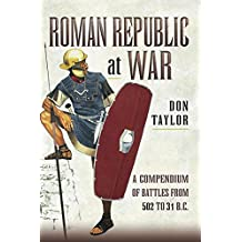 Roman Republic at War: A Compendium of Roman Battles from 502 to 31 BC (English Edition)