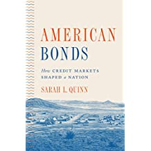 American Bonds: How Credit Markets Shaped a Nation (Princeton Studies in American Politics: Historical, International, and Comparative Perspectives Book 160) (English Edition)