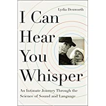 I Can Hear You Whisper: An Intimate Journey through the Science of Sound and Language (English Edition)