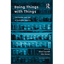 Doing Things with Things: The Design and Use of Everyday Objects (Ethnoscapes) (English Edition)