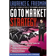 Go To Market Strategy: Advanced Techniques and Tools for Selling More Products to More Customers More Profitably (English Edition)