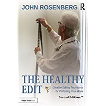 The Healthy Edit: Creative Editing Techniques for Perfecting Your Movie (English Edition)
