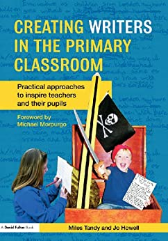 """Creating Writers in the Primary Classroom: Practical Approaches to Inspire Teachers and their Pupils (English Edition)"",作者:[Miles Tandy, Jo Howell]"