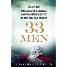 33 Men: Inside the Miraculous Survival and Dramatic Rescue of the Chilean Miners (English Edition)
