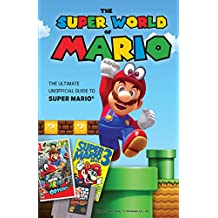 The Super World of Mario: The Ultimate Unofficial Guide to Super Mario® (English Edition)