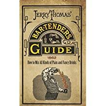 Jerry Thomas' Bartenders Guide: How to Mix All Kinds of Plain and Fancy Drinks (English Edition)
