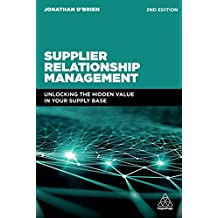 Supplier Relationship Management: Unlocking the Hidden Value in Your Supply Base (English Edition)