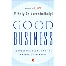 Good Business: Leadership, Flow, and the Making of Meaning (English Edition)