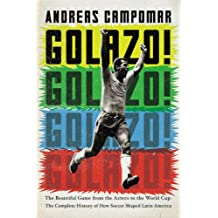 Golazo!: The Beautiful Game from the Aztecs to the World Cup: The Complete History of How Soccer Shaped Latin America (English Edition)