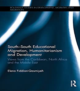 """South-South Educational Migration, Humanitarianism and Development: Views from the Caribbean, North Africa and the Middle East (Routledge Studies in Development, ... Mobilities and Migration) (English Edition)"",作者:[Fiddian-Qasmiyeh, Elena]"