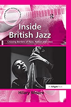 """""""Inside British Jazz: Crossing Borders of Race, Nation and Class (Ashgate Popular and Folk Music Series) (English Edition)"""",作者:[Moore, Hilary]"""