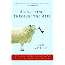 Schlepping Through the Alps: My Search for Austria's Jewish Past with Its Last Wandering Shepherd (English Edition)