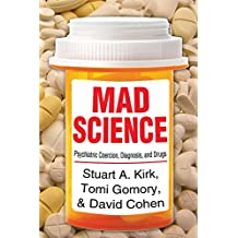 Mad Science: Psychiatric Coercion, Diagnosis, and Drugs (English Edition)