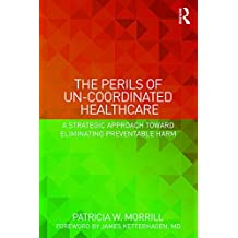 The Perils of Un-Coordinated Healthcare: A Strategic Approach toward Eliminating Preventable Harm (English Edition)