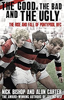 """""""The Good, the Bad and the Ugly: The Rise and Fall of Pontypool RFC (English Edition)"""",作者:[Bishop, Nicholas, Carter, Alun]"""