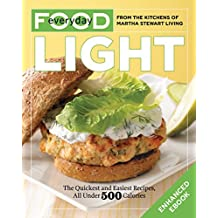 Everyday Food: Light (Enhanced Edition): The Quickest and Easiest Recipes, All Under 500 Calories: A Cookbook (English Edition)