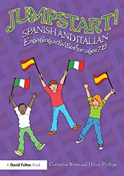 """""""Jumpstart! Spanish and Italian: Engaging activities for ages 7–12 (English Edition)"""",作者:[Watts, Catherine, Phillips, Hilary]"""