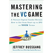 Mastering the VC Game: A Venture Capital Insider Reveals How to Get from Start-up to IPO on Your Terms (English Edition)
