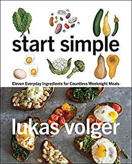 """""""Start Simple: Eleven Everyday Ingredients for Countless Weeknight Meals (English Edition)"""",作者:[Volger, Lukas]"""