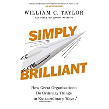 Simply Brilliant: How Great Organizations Do Ordinary Things In Extraordinary Ways (English Edition)
