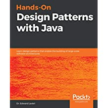 Hands-On Design Patterns with Java: Learn design patterns that enable the building of large-scale software architectures (English Edition)