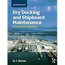 Dry Docking and Shipboard Maintenance: A Guide for Industry (English Edition)
