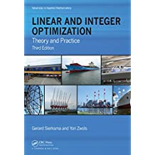 Linear and Integer Optimization: Theory and Practice, Third Edition (Advances in Applied Mathematics) (English Edition)