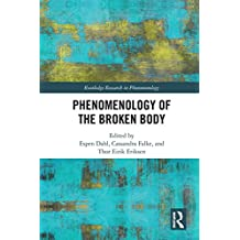 Phenomenology of the Broken Body (Routledge Research in Phenomenology) (English Edition)
