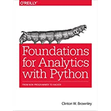 Foundations for Analytics with Python: From Non-Programmer to Hacker (English Edition)