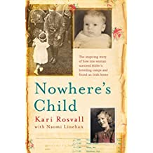 Nowhere's Child: The inspiring story of how one woman survived Hitler's breeding camps and found an Irish home (English Edition)
