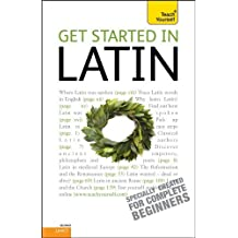 Get Started in Latin Absolute Beginner Course: The essential introduction to reading, writing, speaking and understanding a new language (Teach Yourself) (English Edition)