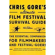 Chris Gore's Ultimate Film Festival Survival Guide, 4th edition: The Essential Companion for Filmmakers and Festival-Goers (Chris Gore's Ultimate Flim Festival Survival Guide) (English Edition)