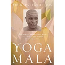 Yoga Mala: The Seminal Treatise and Guide from the Living Master of Ashtanga Yoga (English Edition)