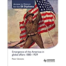 Access to History for the IB Diploma: Emergence of the Americas in global affairs 1880-1929 (English Edition)