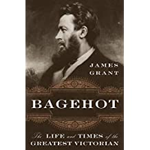 Bagehot: The Life and Times of the Greatest Victorian (English Edition)