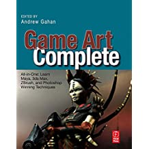 Game Art Complete: All-in-One: Learn Maya, 3ds Max, ZBrush, and Photoshop Winning Techniques (English Edition)
