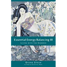 Essential Energy Balancing III: Living with the Goddess (English Edition)