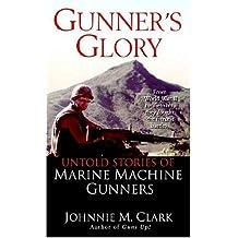 Gunner's Glory: Untold Stories of Marine Machine Gunners (English Edition)