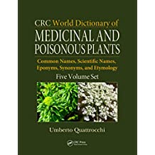 CRC World Dictionary of Medicinal and Poisonous Plants: Common Names, Scientific Names, Eponyms, Synonyms, and Etymology (5 Volume Set) (English Edition)