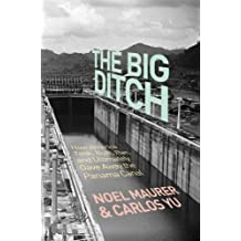 The Big Ditch: How America Took, Built, Ran, and Ultimately Gave Away the Panama Canal (English Edition)