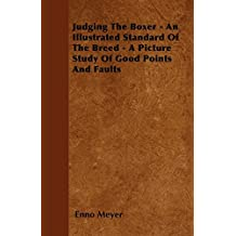 Judging The Boxer - An Illustrated Standard Of The Breed - A Picture Study Of Good Points And Faults (English Edition)