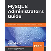 MySQL 8 Administrator's Guide: Effective guide to administering high-performance MySQL 8 solutions (English Edition)