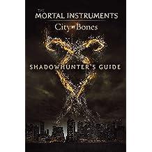 Shadowhunter's Guide: City of Bones (The Mortal Instruments) (English Edition)