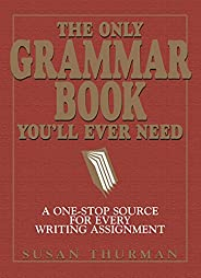 The Only Grammar Book You'll Ever Need: A One-Stop Source for Every Writing Assignment (English Edit