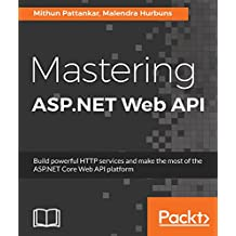 Mastering ASP.NET Web API: Build powerful HTTP services and make the most of the ASP.NET Core Web API platform (English Edition)